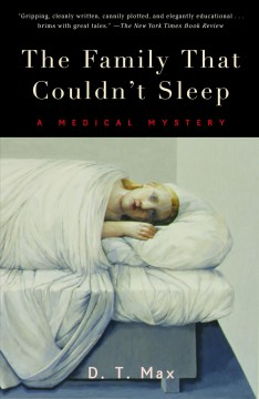 The family that couldn't sleep : a medical mystery / D.T. Max.