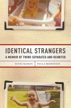 Identical strangers : a memoir of twins separated and reunited / Elyse Schein, Paula Bernstein.