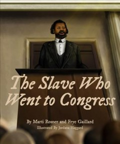 The slave who went to Congress /  by Marti Rosner and Frye Gaillard ; illustrated by Jordana Haggard.