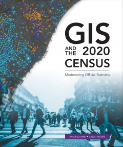 GIS and the 2020 census : modernizing official statistics / Amor Laaribi, Linda Peters.