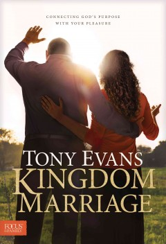 Kingdom marriage : connecting God's purpose with your pleasure / Dr. Tony Evans. - Dr. Tony Evans.