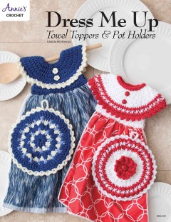 Dress me up : towel toppers and pot holders.