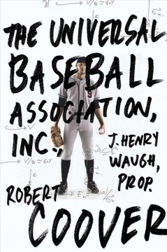 The Universal Baseball Association, Inc., J. Henry Waugh, prop. : a novel / Robert Coover.