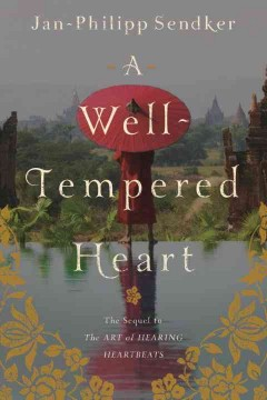 A well-tempered heart : a novel / Jan-Philipp Sendker ; translated from the German by Kevin Wiliarty.