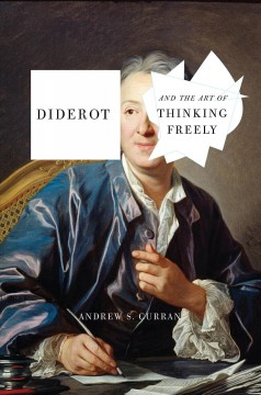 Diderot and the art of thinking freely /  Andrew S. Curran.