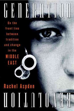 Generation Revolution : on the front line between tradition and change in the Middle East / Rachel Aspden.