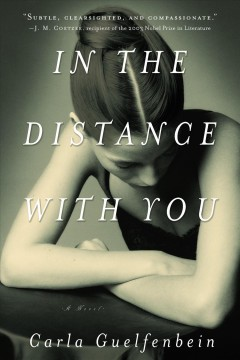 In the distance with you /  Carla Guelfenbein ; translated from the Spanish by John Cullen. - Carla Guelfenbein ; translated from the Spanish by John Cullen.