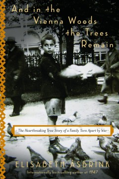 And in the Vienna woods the trees remain : the heartbreaking true story of a family torn apart by war / Elisabeth Ã…sbrink ; translated by Saskia Vogel. - Elisabeth Ã…sbrink ; translated by Saskia Vogel.