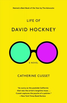 Life of David Hockney : a novel / Catherine Cusset ; translated from the French by Teresa Lavender Fagan. - Catherine Cusset ; translated from the French by Teresa Lavender Fagan.