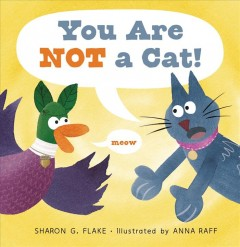 You are not a cat! /  Sharon G. Flake ; illustrated by Anna Raff. - Sharon G. Flake ; illustrated by Anna Raff.