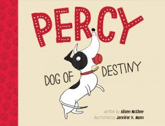 Percy, dog of destiny /  written by Alison McGhee ; illustrated by Jennifer K. Mann. - written by Alison McGhee ; illustrated by Jennifer K. Mann.