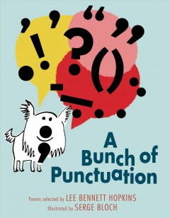 A bunch of punctuation /  poems selected by Lee Bennett Hopkins ; illustrated by Serge Bloch. - poems selected by Lee Bennett Hopkins ; illustrated by Serge Bloch.