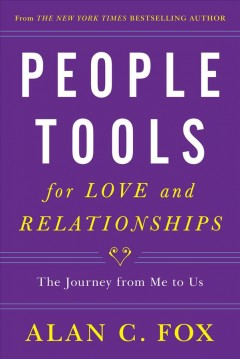 People tools for love and relationships : the journey from me to us / Alan C. Fox.