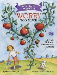 What to do when you worry too much : a kid's guide to overcoming anxiety / by Dawn Huebner ; illustrated by Bonnie Matthews.