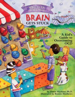 What to do when your brain gets stuck : a kid's guide to overcoming OCD / by Dawn Huebner ; illustrated by Bonnie Matthews.