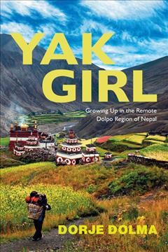 Yak Girl : Growing Up in the Remote Dolpo Region of Nepal