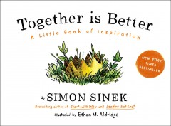 Together is better : a little book of inspiration / Simon Sinek ; illustrated by Ethan M. Aldridge.