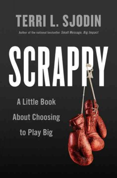 Scrappy : a little book about choosing to play big / Terri L. Sjodin. - Terri L. Sjodin.