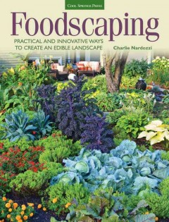 Foodscaping : practical and innovative ways to create an edible landscape / Charlie Nardozzi. - Charlie Nardozzi.