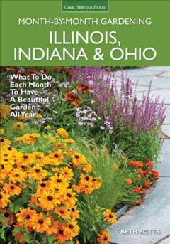 Illinois, Indiana & Ohio month-by-month gardening : what to do each month to have a beautiful garden all year / Beth Botts. - Beth Botts.