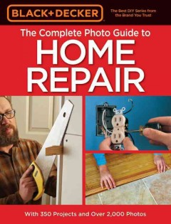 The complete photo guide to home repair : with 350 projects and over 2,000 photos.