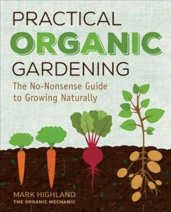 Practical organic gardening /  Mark Highland. - Mark Highland.