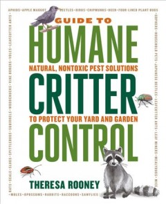 The guide to humane critter control : natural, nontoxic pest solutions to protect your yard and garden / Theresa Rooney. - Theresa Rooney.