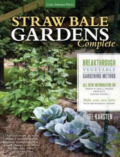 Straw bale gardens complete : breakthrough vegetable gardening method / Joel Karsten.