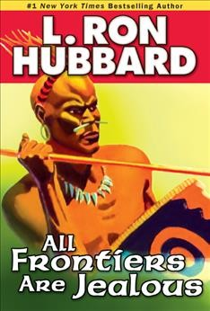 All frontiers are jealous /  L. Ron Hubbard.