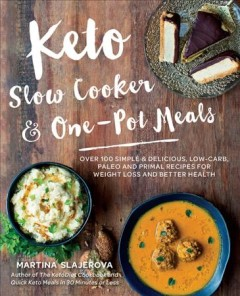 Keto slow cooker & one-pot meals : over 100 simple & delicious low-carb, paleo and primal recipes for weight loss and better health / Martina Slajerova.