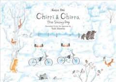 Chirri & Chirra : the snowy day / Kaya Doi ; translated from the Japanese by Yuki Kaneko. - Kaya Doi ; translated from the Japanese by Yuki Kaneko.