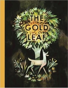 The gold leaf /  Kirsten Hall ; illustration by Matthew Forsythe. - Kirsten Hall ; illustration by Matthew Forsythe.