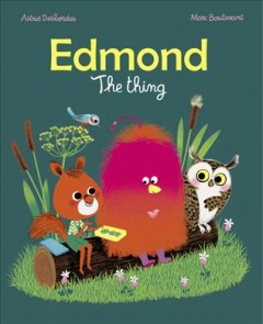 Edmund : the Thing / Astrid Desbordes, Marc Boutavant ; translated from the French by Claudia Zoe Bedrick. - Astrid Desbordes, Marc Boutavant ; translated from the French by Claudia Zoe Bedrick.