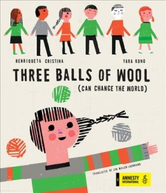 Three balls of wool (can change the world) /  Yara Kono, Henriqueta Cristina ; translated by Lyn Miller-Lachmann. - Yara Kono, Henriqueta Cristina ; translated by Lyn Miller-Lachmann.
