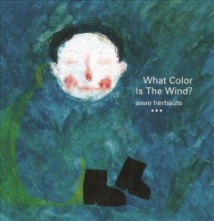 What color is the wind? /  Anne Herbauts ; translated from the French by Claudia Zoe Bedrick. - Anne Herbauts ; translated from the French by Claudia Zoe Bedrick.