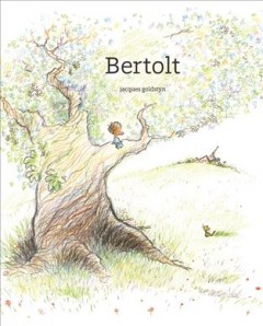 Bertolt /  Jacques Goldstyn ; translated from the French by Claudia Zoe Bedrick.