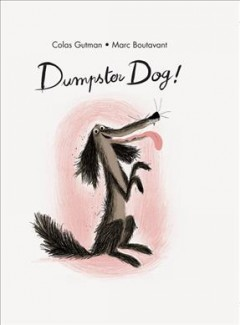 Dumpster Dog /  Colas Gutman ; illustrated by Marc Boutavant ; translated from French by Claudia Bedrick & Allison M. Charette. - Colas Gutman ; illustrated by Marc Boutavant ; translated from French by Claudia Bedrick & Allison M. Charette.