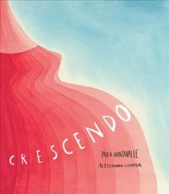 Crescendo /  written by Paola Quintavalle ; illustrated by Alessandro Sanna.