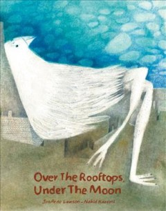 Over the rooftops, under the moon /  JonArno Lawson ; [illustrated by] Nahid Kazemi.