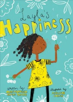 Layla's happiness /  written by Mariahadessa Ekere Tallie ; illustrated by Ashleigh Corrin. - written by Mariahadessa Ekere Tallie ; illustrated by Ashleigh Corrin.