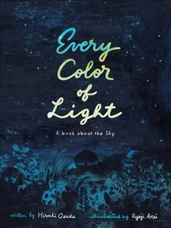 Every color of light /  written by Hiroshi Osada ; illustrated by Ryōji Arai ; translated from the Japanese by David Boyd.