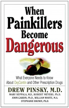 When painkillers become dangerous : what everyone needs to know about OxyContin and other prescription drugs / Drew Pinsky [and others].