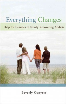 Everything changes : help for families of newly recovering addicts / Beverly Conyers.
