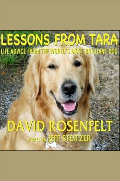 Lessons from Tara : life advice from the world's most brilliant dog / David Rosenfelt.