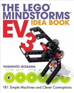 The LEGO Mindstorms EV3 idea book : 181 simple machines and clever contraptions / Yoshihito Isogawa. - Yoshihito Isogawa.