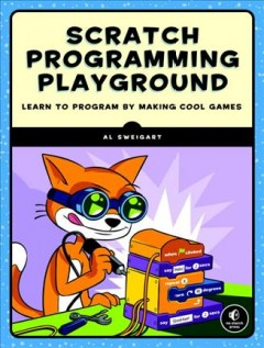 Scratch programming playground : learn to program by making cool games / Al Sweigart. - Al Sweigart.