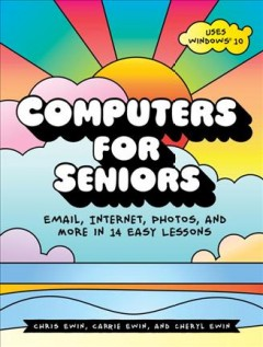 Computers for seniors : email, internet, photos, and more in 14 easy lessons / Chris Ewin, Carrie Ewin and Cheryl Ewin. - Chris Ewin, Carrie Ewin and Cheryl Ewin.