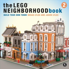 The LEGO® neighborhood book Volume 2, Build your own city! /  Brian Lyles and Jason Lyles. - Brian Lyles and Jason Lyles.