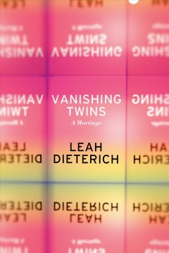 Vanishing twins : a marriage / Leah Dieterich.