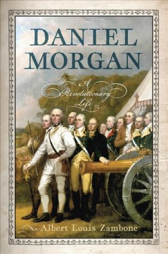 Daniel Morgan : a revolutionary life / Albert Louis Zambone.